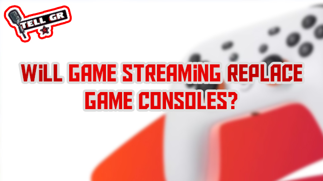 tell gr game streaming game consoles