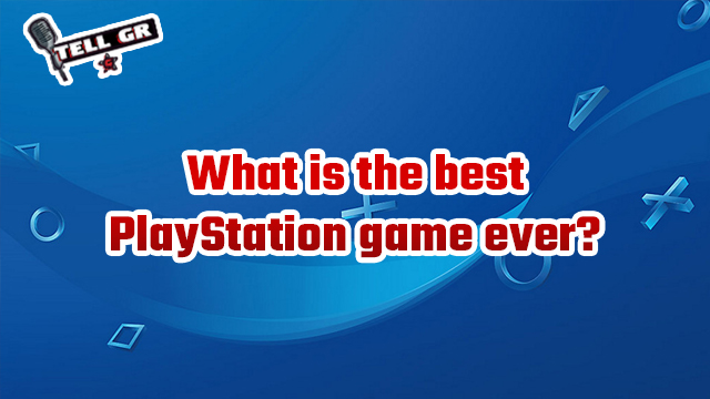 tell gr best playstation game ever
