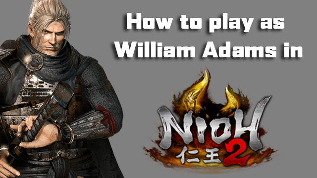 how to play as William in Nioh 2