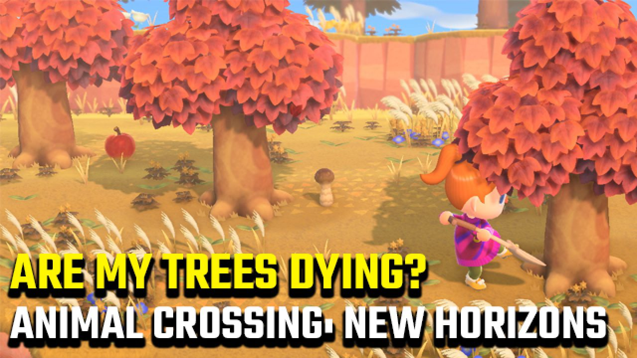 Are My Trees Dying In Animal Crossing New Horizons Gamerevolution