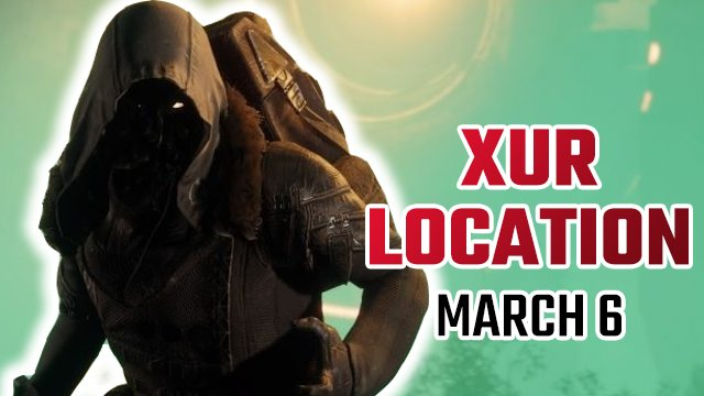 Destiny 2 Xur Location   Where is Xur today and what is he selling? (March 6)