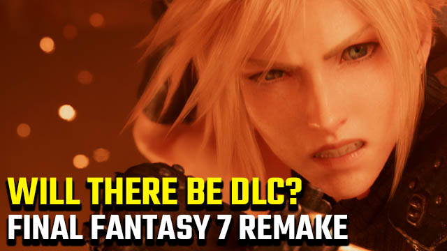 Will there be Final Fantasy 7 Remake DLC?