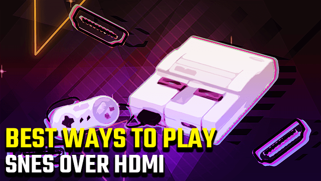 Best Ways to Play SNES over HDMI