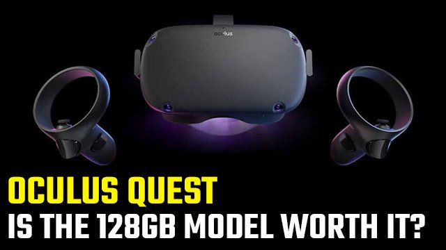 Is Oculus Quest 128GB worth it