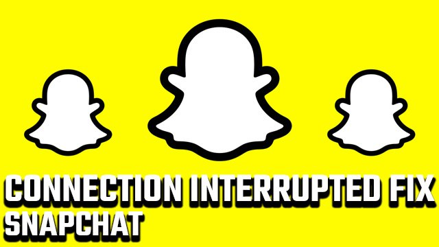 Snapchat Connection Interrupted fix