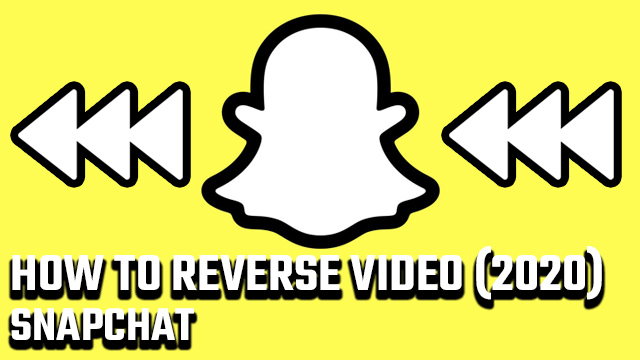 how to reverse a video on Snapchat