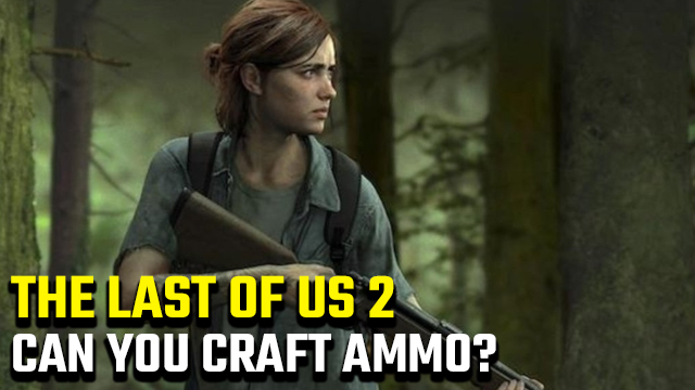 Can you craft ammo in The Last of Us 2