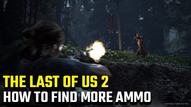 How to find more ammo in The Last of Us 2