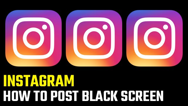 How to post black screen on Instagram