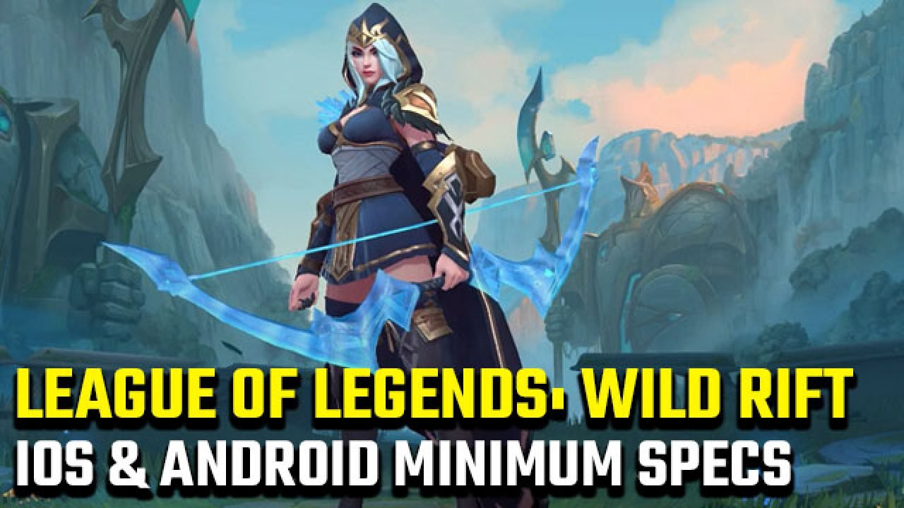 Lol Wild Rift Mobile Specs For Ios And Android Gamerevolution
