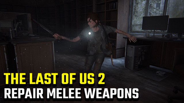 The-Last-of-Us-2-How-to-Repair-Melee-Weapons