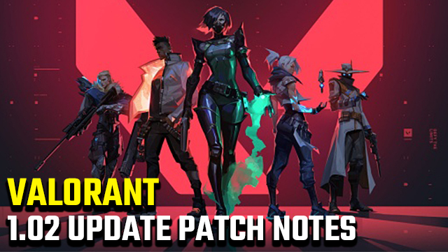 Valorant 1.02 update patch notes