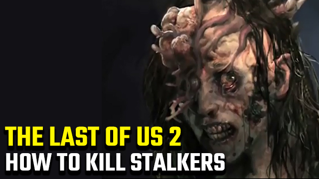 How to kill Stalkers in The Last of Us 2