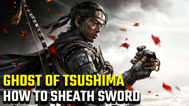 How to sheath your sword in Ghost of Tsushima