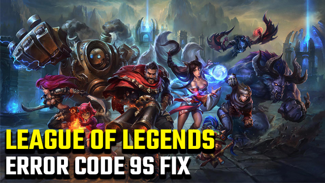 League of Legends Error Code 9s fix