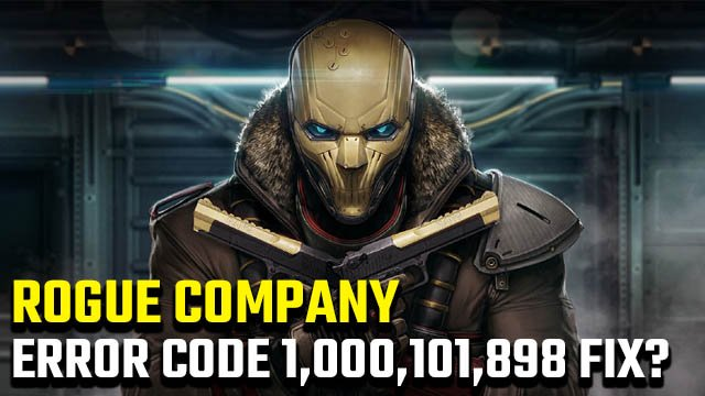 Rogue Company 'The servers are currently under maintenance (code 1,000,101,898)' fix