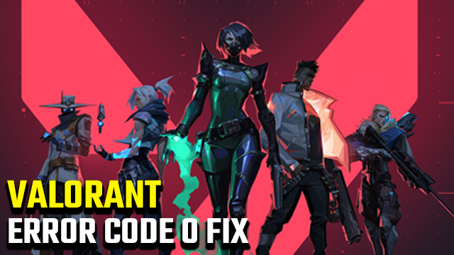 Valorant error code 0 fix
