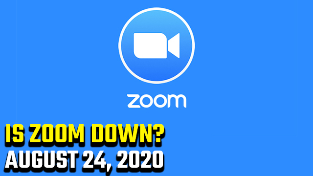 Is Zoom down today August 24, 2020