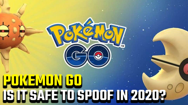 Is it safe to spoof Pokemon Go in 2020
