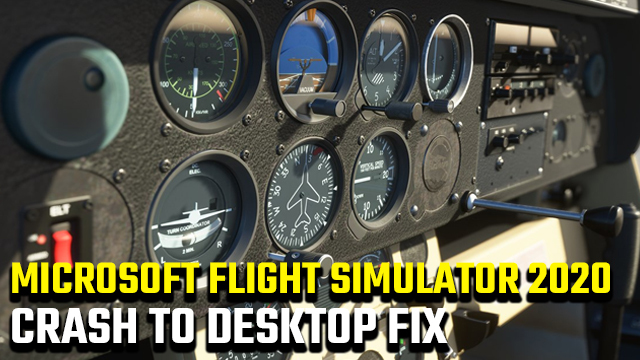 Microsoft Flight Simulator 2020 Crash to Desktop Fix