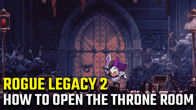 Rogue Legacy 2 How to Open the Throne Room Doors