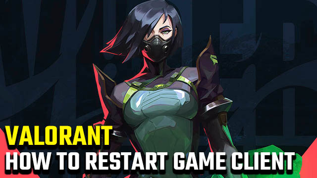 how to restart game client Valorant