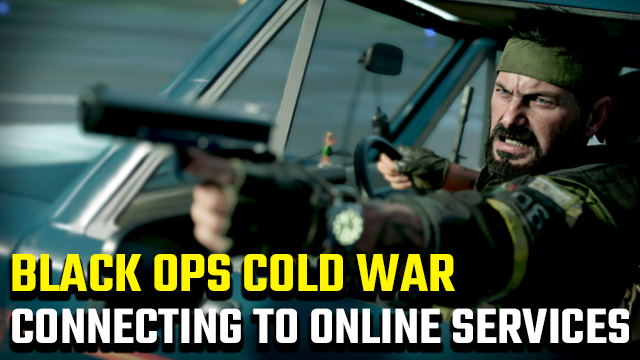 Black Ops Cold War 'Connecting to Call of Duty Online Services'