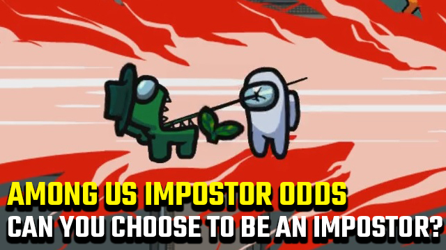 Can you choose to be the impostor in Among Us?