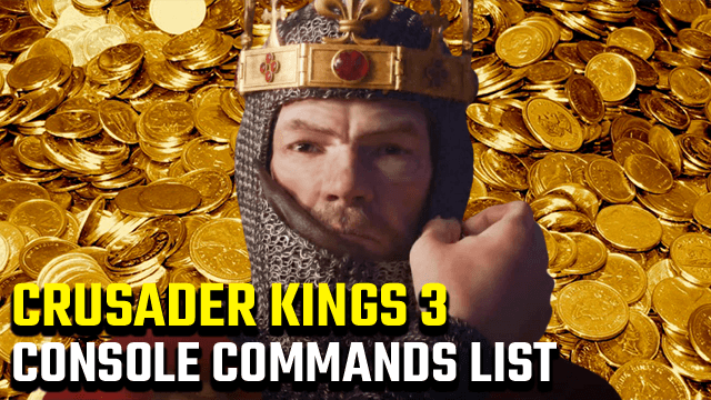 Crusader Kings 3 Console Commands and Cheats