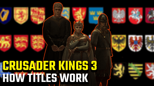 Crusader Kings 3 How Titles Work and How to Grant Titles