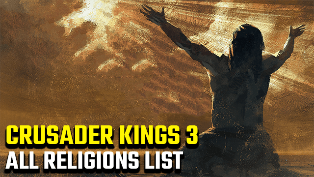 Crusader Kings 3 Religions List CK3 Faiths