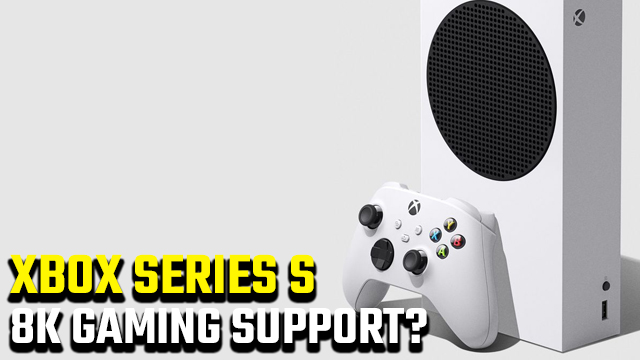 Does Xbox Series S support 8K gaming?