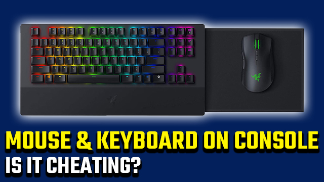 Is it cheating to use mouse and keyboard on console?