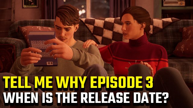 Tell Me Why Episode 3 release date