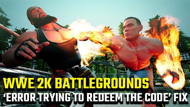 WWE 2K Battlegrounds there was an error trying to redeem the code fix