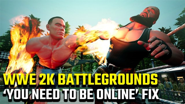 WWE 2K Battlegrounds you need to be online error fix