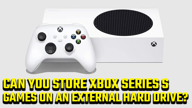 can you store Xbox Series S games on an external hard drive