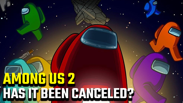 has Among Us 2 been canceled?