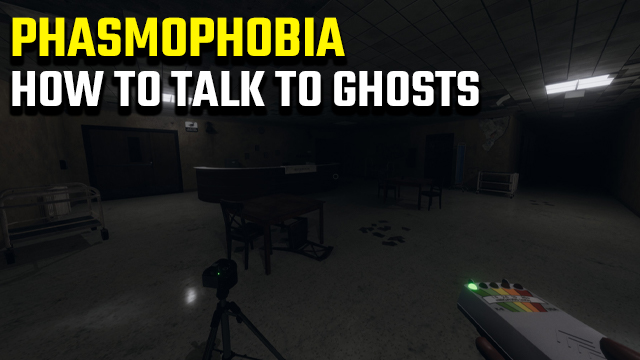 phasmophobia how to talk to ghosts