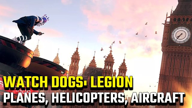 Are there planes, helicopters, and other aircraft in Watch Dogs Legion