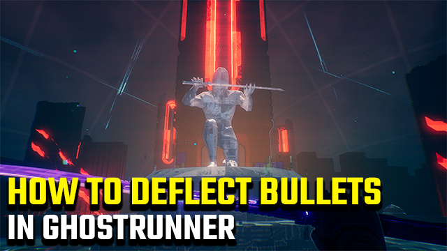 How to deflect bullets in Ghostrunner
