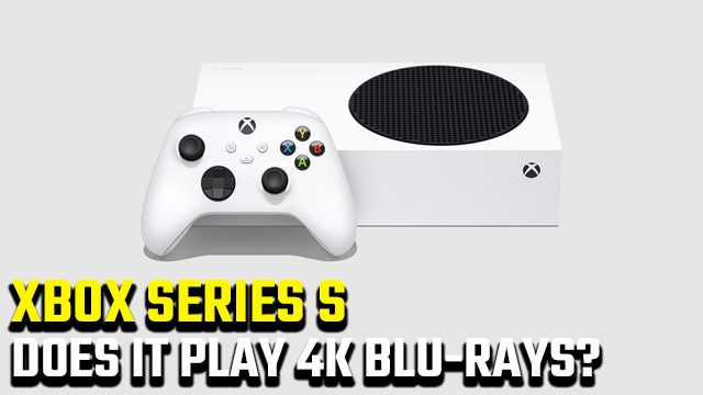 Does Xbox Series S play 4K UHD Blu-rays