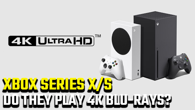 Does Xbox Series X S play 4K UHD Blu-rays