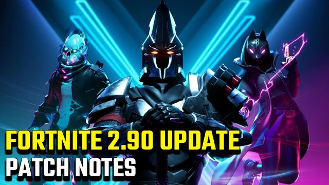 Fortnite 2.90 Update Patch Notes