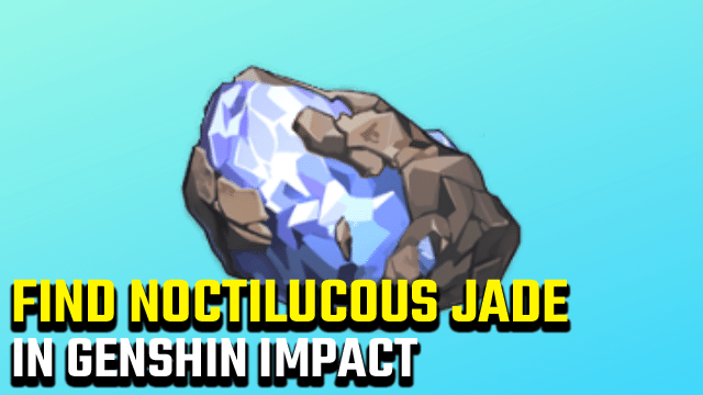 Genshin Impact Get the Invoices Noctilucous Jade Location