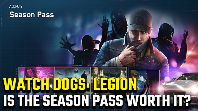 Is the Watch Dogs Legion Season Pass worth it?