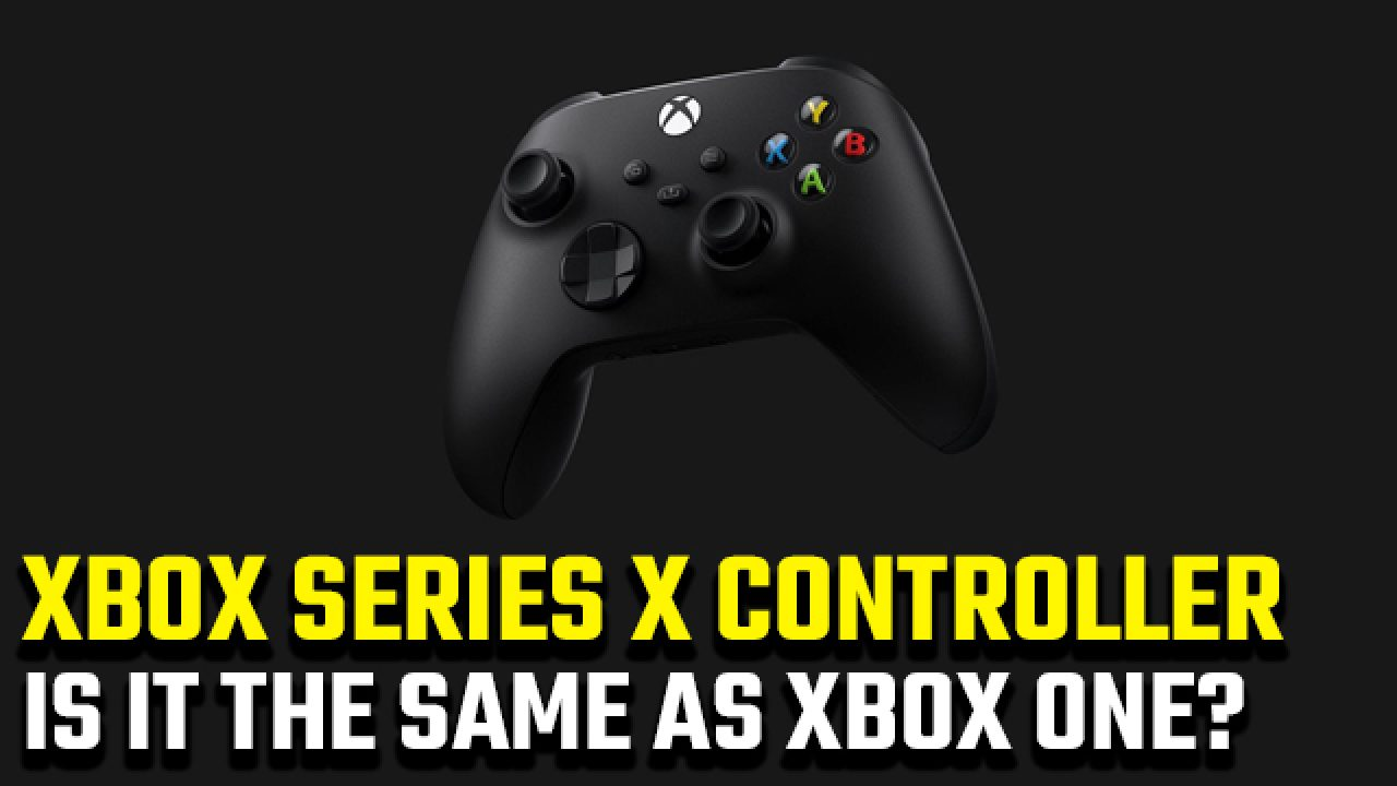 Is The Xbox Series X Controller The Same As Xbox One Gamerevolution