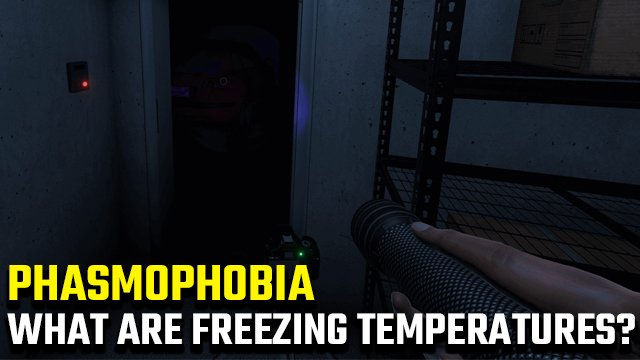 Phasmophobia Freezing Temperatures