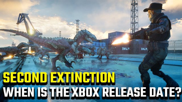 Second Extinction Xbox release date