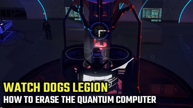 WATCH DOGS LEGION how to erase the quantum computer
